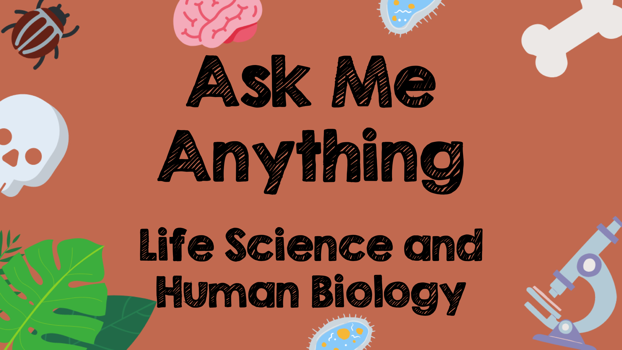 Ask Me Anything: Life Sciences and Human Biology